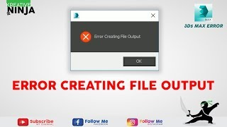 ERROR CREATING FILE OUTPUT | 3DS MAX | 2018