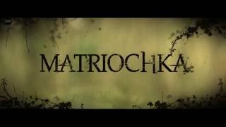 Матрёшка (Matriochka 2013)
