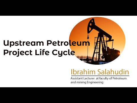 Upstream Petroleum Project Life Cycle