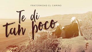 TE DI TAN POCO - Fraternidad El Camino