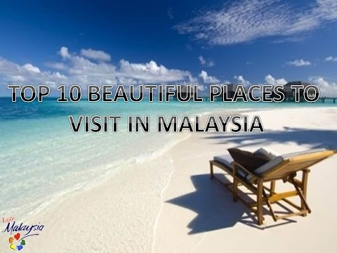 TOP 10 BEAUTIFUL PLACES TO VISIT IN MALAYSIA