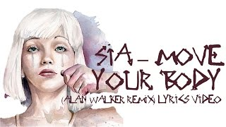Move Your Body - Sia (Alan Walker Remix) Lyrics
