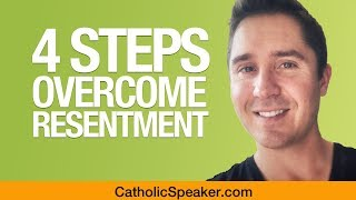 How To Overcome Resentment, Anger, Bitterness (4 Steps) - Catholic Speaker Ken Yasinski