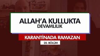 Karantinada Ramazan  | ALLAH'A KULLUKTA DEVAMLILIK (20. Bölüm)