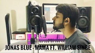 Jonas Blue ft. William Singe -Mama- ( Cover By Umar Zahoor)