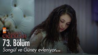 Video Songül ve Güney evleniyor... - Kırgın Çiçekler 73. Bölüm - atv download MP3, 3GP, MP4, WEBM, AVI, FLV Oktober 2017