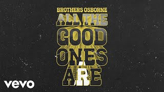 Brothers Osborne All The Good Ones Are
