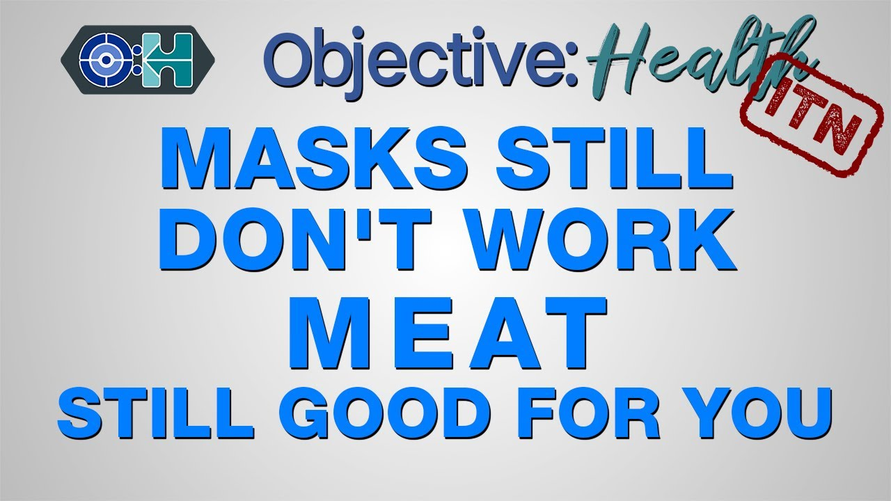 ‌ITN - Masks Still Don't Work. Meat is Still Good For You