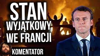 Stan Wyjątkowy we Francji - Policja po Stronie Demonstrantów - Mocne Zamieszki -  Analiza Komentator