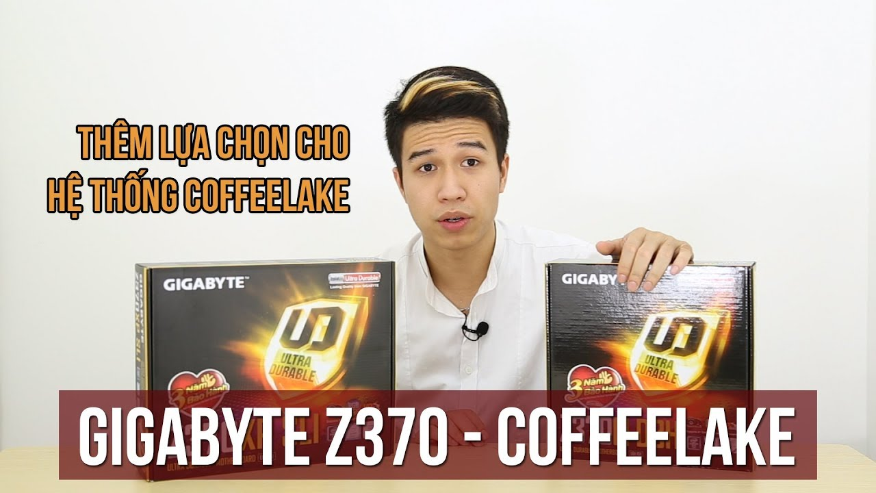 Mua mainboard gì cho CPU Coffee Lake? – Gigabyte Z370 series