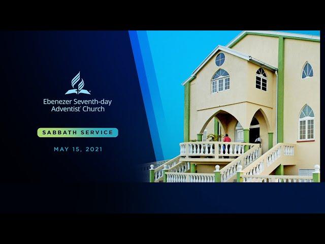 May 15 2021 // Ebenezer SDA Sabbath Service