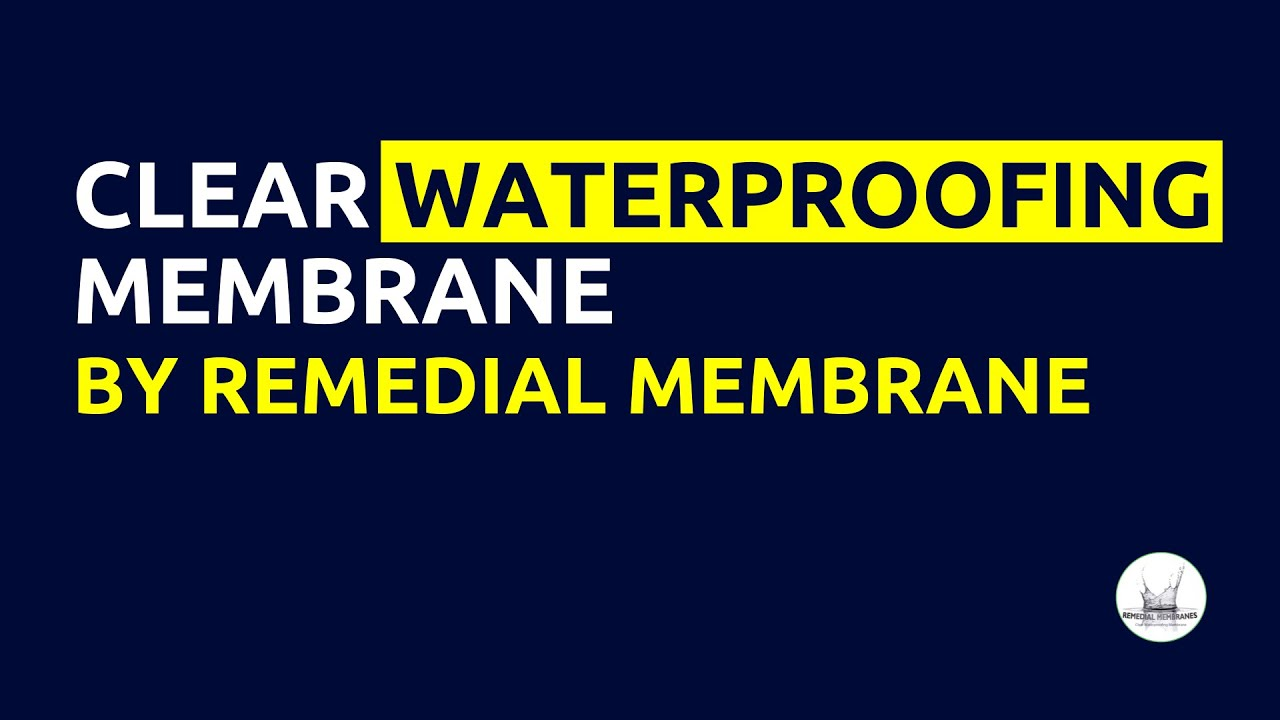 Remedial Membranes introduces Clear Waterproofing Membrane - YouTube