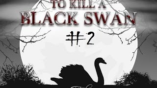 To Kill A Black Swan - Wise words were said in that video [Part 2]