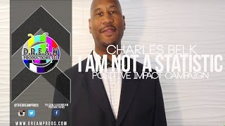 I AM NOT A STATISTIC I Charles Belk | Positive Impact Campaign