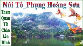 Núi Tô ( Phụng Hoàng Sơn ) Tham Quan Từ Chân Lên Đỉnh !...