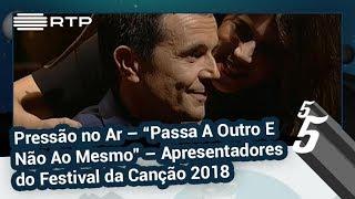 """Pressão no Ar – """"Passa A Outro E Não Ao Mesmo"""" – Apresentadores do Festival da Canção 2018"""