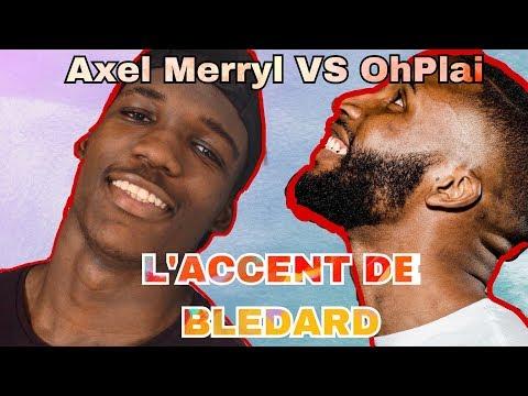L'ACCENT AFRICAIN BLEDARD - Axel Merryl VS OhPlai