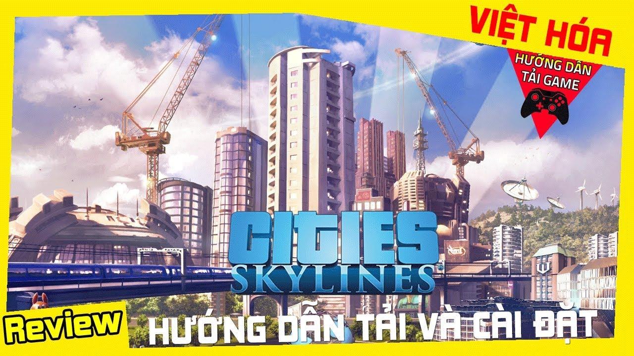 Cách Tải Và Việt Hóa Cities Skylines Miễn Phí Thành Công