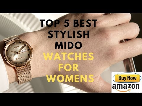 Top 5 Best Stylish MIDO Watches For Womens Buy In 2019