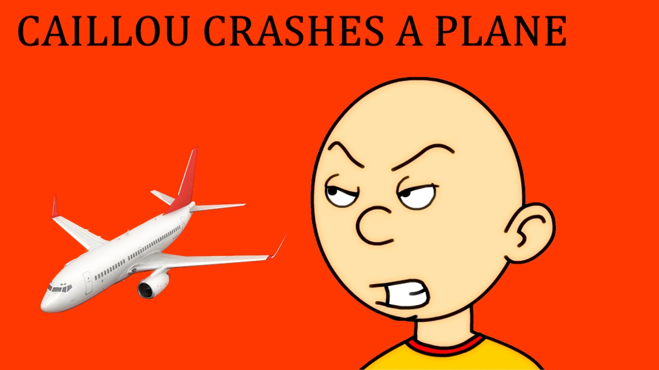 Caillou Crashes a Plane/Grounded LukeAnimate - funny people