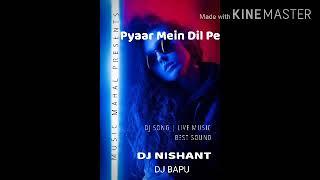 Pyaar Mein Dil Pe Mar De Goli - DJ NISHANT AND DJ BAPU