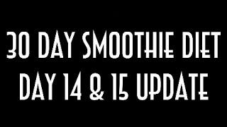 halfway 30 day smoothie diet day 14 15 weigh in