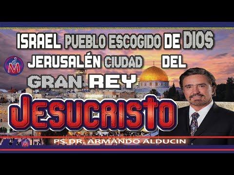 ISRAEL PUEBLO DE DIOS \u0026 JERUSALÉN CIUDAD DEL GRAN REY.-Prédica Completa/ Dr. Armando Alducín-
