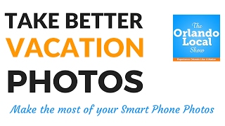 Take Better Vacation Photos With Your Smartphone