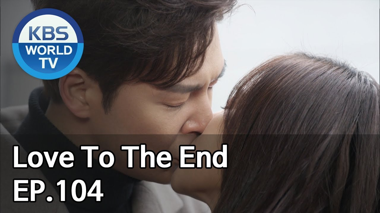 Love To The End 끝까지 사랑 Ep 104 Final Sub Eng Chn 2019 01 08 Youtube
