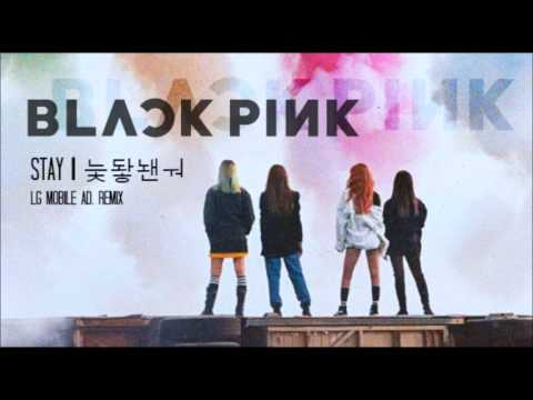 BlackPink - Stay (LG Mobile Ad. Remix)