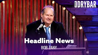 News Headlines The Media Will Never Tell You. Bob Zany