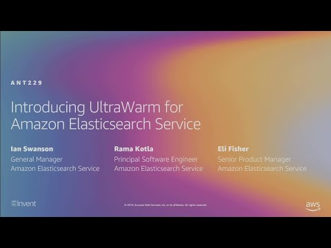 AWS re:Invent 2019: [NEW LAUNCH!] Introducing UltraWarm for Amazon Elasticsearch Service (ANT229)