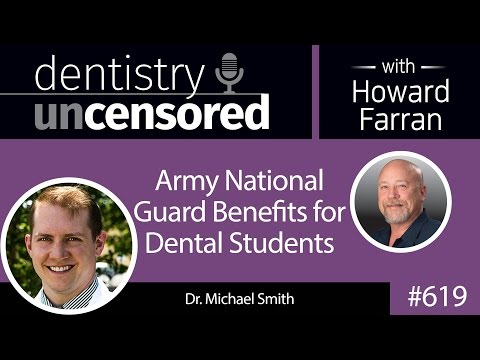619 Army National Guard Benefits for Dental Students with Mike Smith : Dentistry Uncensored