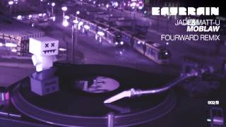 JADE & MATT-U - Moblaw [FOURWARD Remix] (EATBRAIN003-B)