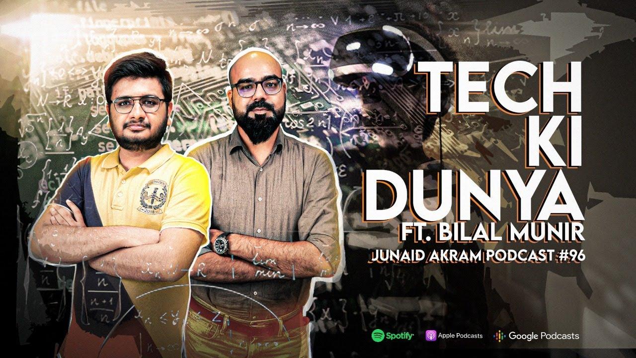 Tech Ki Dunya ft Bilal Munir | Junaid Akram's Podcast#96