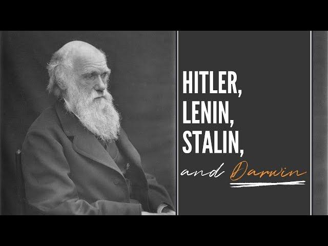 Hitler, Lenin, Stalin…and Darwin.