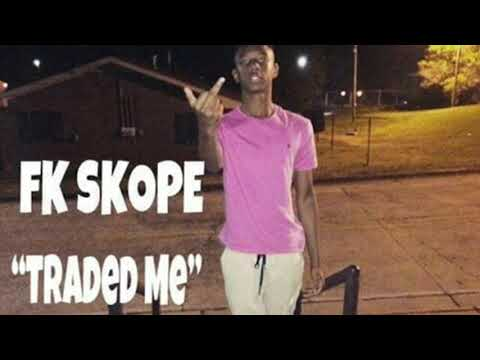 "FK SKOPE ""Traded Me"""
