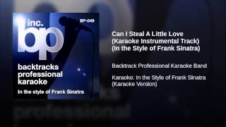 Can I Steal A Little Love (Karaoke Instrumental Track) (In the Style of Frank Sinatra)