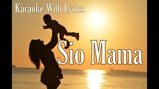 SIO MAMA (KARAOKE WITH LYRICS)