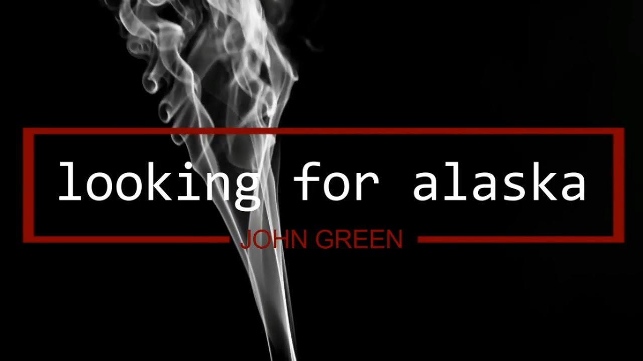 Looking For Alaska Smoke