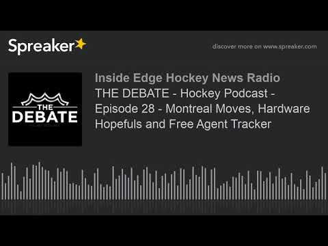 THE DEBATE - Hockey Podcast - Episode 28 - Montreal Moves, Hardware Hopefuls and Free Agent Tracker