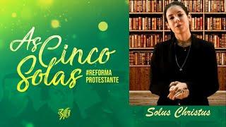 As 5 Solas da Reforma Protestante 2: #Solus Christus - Somente Cristo