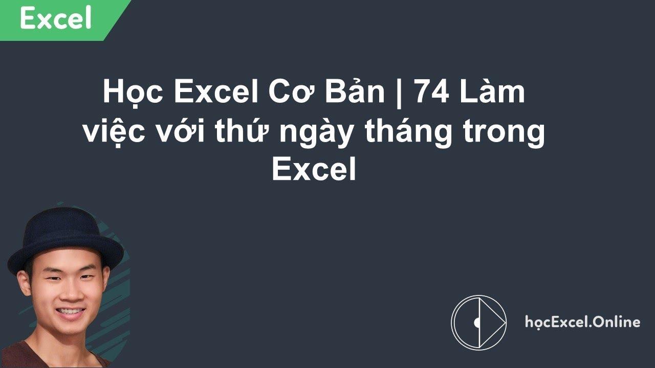 Học Excel Cơ Bản | 74 Làm việc với thứ ngày tháng trong Excel