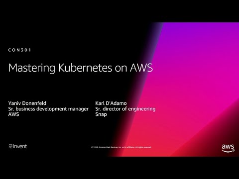 AWS re:Invent 2018: [REPEAT 1] Mastering Kubernetes on AWS (CON301-R1)