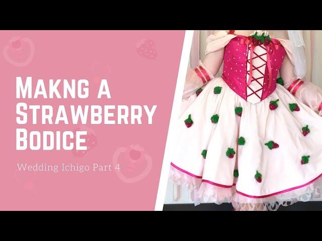 Building a Strawberry Bodice - Wedding Ichigo Build Log Part 4