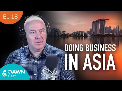 DAWN Cast Ep 18 ft Paul McLean - Doing Business in ASIA
