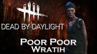 Poor Poor Wraith - Dead by Daylight - Survivor #32 Nea
