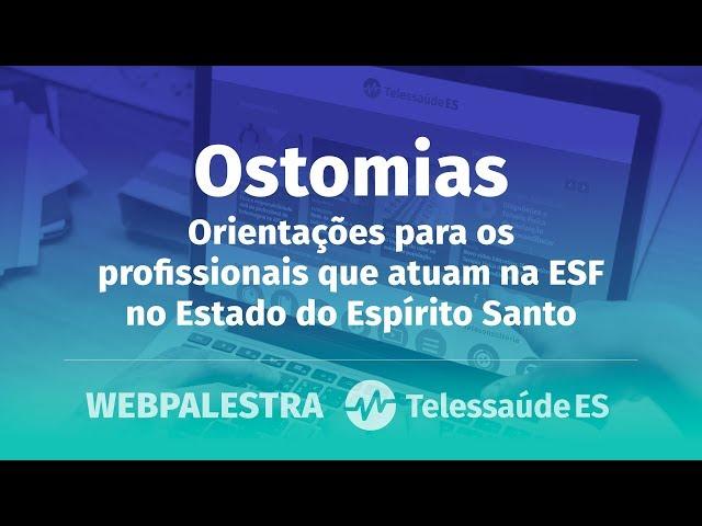 WebPalestra: Ostomias - Orientações para os profissionais que atuam na ESF no Espírito Santo