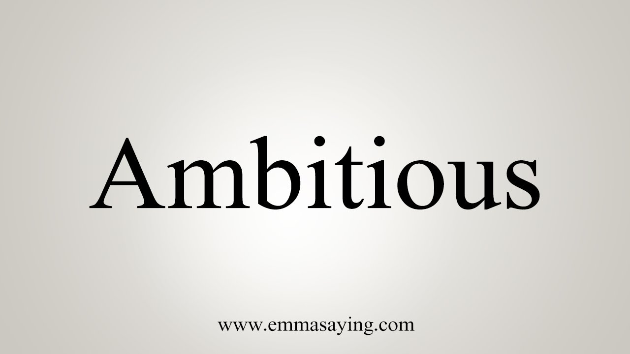 How To Say Ambitious