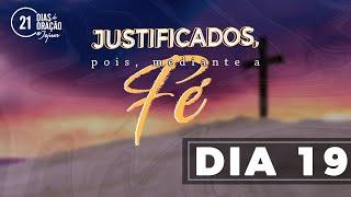 21 Dias de Oração e Jejum - Justificados Pela Fé (Dia 19)